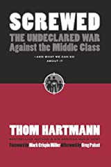 Screwed: The Undeclared War Against the Middle Class - And What We Can Do about It Kindle Edition