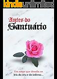 Antes do santuário: Livro 1