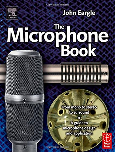 Eargle's The Microphone Book: From Mono to Stereo to Surround - A Guide to Microphone Design and Application (Audio Engineering Society Presents)