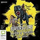 The Raptors of Paradise: Supersaurs, Book 1 Hörbuch von Jay Jay Burridge Gesprochen von: Eloise Oxer