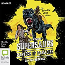 The Raptors of Paradise: Supersaurs, Book 1 Audiobook by Jay Jay Burridge Narrated by Eloise Oxer