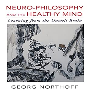 Neuro-Philosophy and the Healthy Mind Audiobook