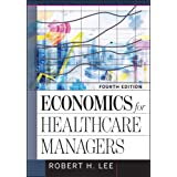 Economics for Healthcare Managers (AUPHA/HAP Book)