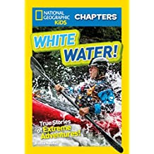 National Geographic Kids Chapters: White Water! (NGK Chapters)