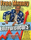 0: Free Money for Entrepreneurs: You Won't Get Rich Working for Somebody Else (Free Money Books)