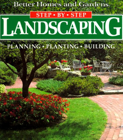 Landscaping: Planning, Planting, Building (Better Homes and Gardens(R): Step-by-Step Series)