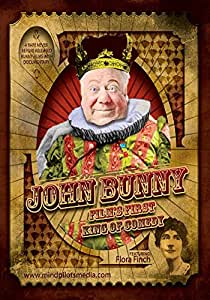 John Bunny - Film's First King of Comedy