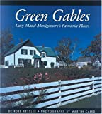 Front cover for the book Green Gables: Lucy Maud Montgomery's Favourite Places by Deirdre Kessler