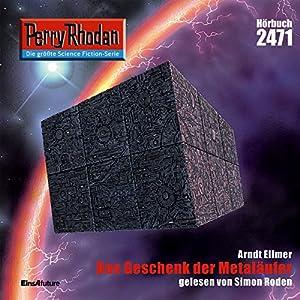 Das Geschenk der Metaläufer (Perry Rhodan 2471) Hörbuch
