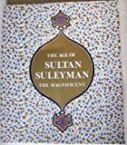 The Age of Sultan Suleyman the Magnificent