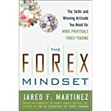The Forex Mindset: The Skills and Winning Attitude You Need for More Profitable Forex Trading