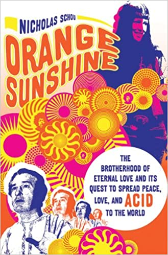 Orange Sunshine: The Brotherhood of Eternal Love and Its Quest to Spread Peace, Love, and Acid to the World: Amazon.es: Nicholas Schou: Libros en idiomas ...