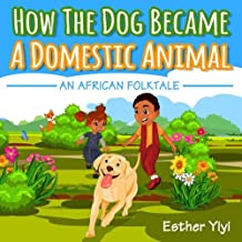 How The Dog Became A Domestic Animal: An African Folktale
