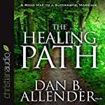 The Healing Path: How the Hurts in Your Past Can Lead You to a More Abundant Life | Dan B. Allender