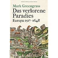 Das verlorene Paradies: Europa 1517-1648