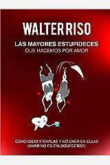 Las mayores estupideces que hacemos por amor: Cómo identificarlas y no caer en ellas (Spanish Edition) Kindle Edition