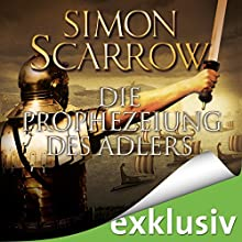 Die Prophezeiung des Adlers (Die Rom-Serie 6) Hörbuch von Simon Scarrow Gesprochen von: Reinhard Kuhnert