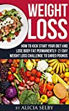 Weight Loss: How To Kick Start Your Diet And Lose Body Fat Permanently - 21 Day Weight Loss Challenge To Shred Pounds! (Weight Loss, Body Fat, Weight Loss Challenge, Diet)