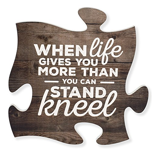 P. Graham Dunn When Life Gets Too Hard to Stand…Kneel 12 x 12 Wood Wall Art Puzzle Piece Plaque ()