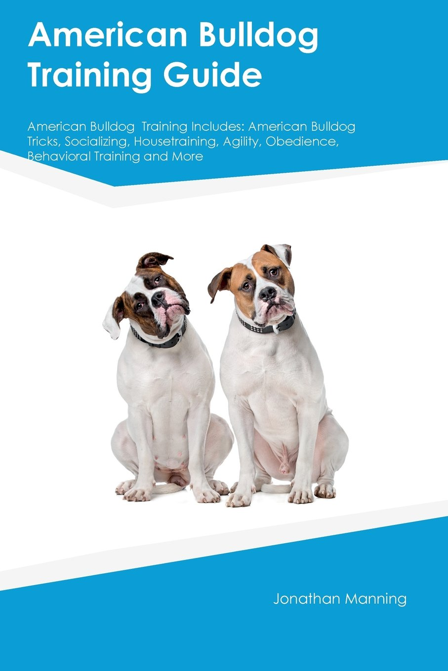 American-Bulldog-Training-Guide-American-Bulldog-Training-Includes-American-Bulldog-Tricks-Socializing-Housetraining-Agility-Obedience-Behavioral-Training-and-More