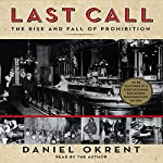 Last Call: The Rise and Fall of Prohibition | Daniel Okrent