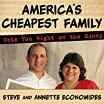 America's Cheapest Family Gets You Right on the Money: Your Guide to Living Better, Spending Less, and Cashing in on Your Dreams | Annette Economides,Steve Economides
