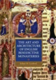 The Art and Architecture of English Benedictine Monasteries, Luxford, Julian M., 1843837595