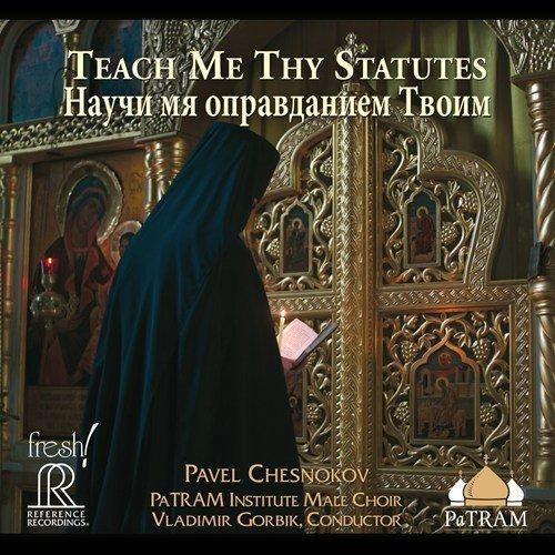 - Chesnokov: Teach Me Thy Statutes