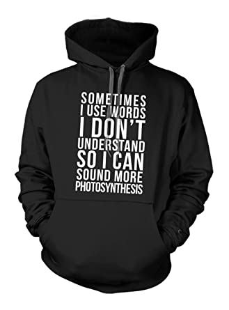 e096a0563f9 Amazon.com  Sometimes I Use Words I Don t Understand Funny Hoodie Sweatshirt   Clothing