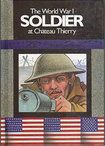The World War I Soldier at Château Thierry (The Soldier Series)
