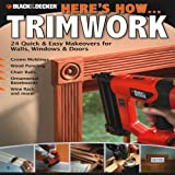 Black and Decker Here's How... Trimwork, Creative Publishing International Editors, 158923488X