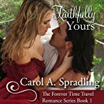 Faithfully Yours: The Forever Time Travel Romance Series, Book 1 | Carol A. Spradling