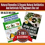 Natural Remedies & Organic Natural Antibiotics and Antivirals for Beginners: The Complete Guide to Natural Healing Set | Dr. Alex Nelson