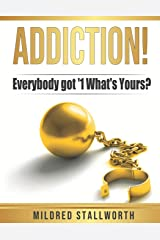 Addiction!: Everybody got '1 What's yours? Paperback
