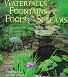 landscape water features Waterfalls, Fountains, Pools & Streams: Designing & Building Water Features in Your Garden