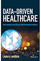 Data-Driven Healthcare: How Analytics and BI are Transforming the Industry (Wiley and SAS Business Series) Hardcover