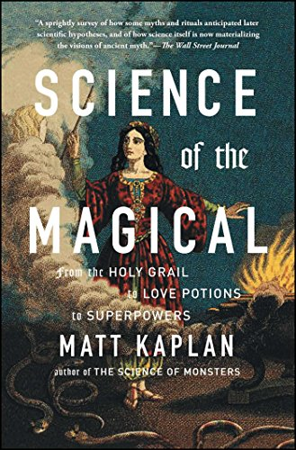 Science of the Magical: From the Holy Grail to Love Potions to Superpowers (Science Magical)