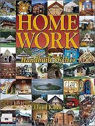 Home Work - Handbuilt Shelter par Lloyd Kahn