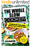 The Whole Slow Cooker: 50 Irresistible Slow Cooker Recipes To Get 5-Star Pot Roast (Good Food Series)