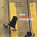 Sex at the Margins: Migration, Labour Markets, and the Rescue Industry | Laura Agustin
