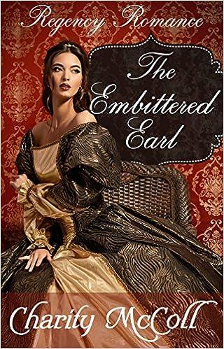 The Embittered Earl: Regency Romance (Clean Short Read Regency Romance Book 1)