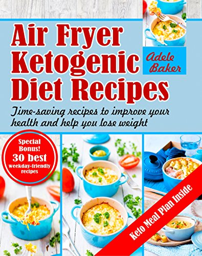 - Air Fryer Ketogenic Diet Recipes: Time-saving recipes to improve your health and help you lose weight
