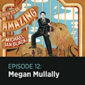 12: Megan Mullally |  How to Be Amazing with Michael Ian Black