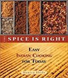 The Spice Is Right: Easy Indian Cooking for Today