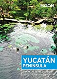 Moon Yucatan Peninsula (Moon Travel Guides)