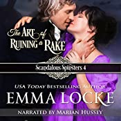 The Art of Ruining a Rake: Scandalous Spinsters, Book 4 | Emma Locke