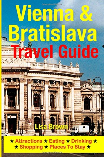 Vienna & Bratislava Travel Guide: Attractions, Eating, Drinking, Shopping & Places To Stay