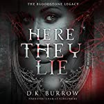 Here They Lie: The Bloodstone Legacy, Book 1 | D. K. Burrow