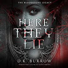Here They Lie: The Bloodstone Legacy, Book 1 Audiobook by D. K. Burrow Narrated by Charles Kahlenberg