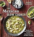The Mexican Slow Cooker: Recipes for Mole, Enchiladas, Carnitas, Chile Verde Pork, and More Favorites [A Cookbook]